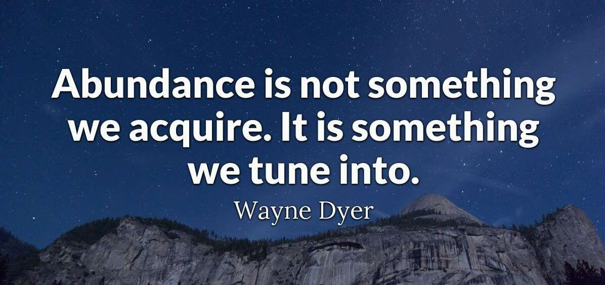"Givent Network Game Changer, Wayne Dyer quote ""Abundance is not something we acquire. It is something we tune into."""